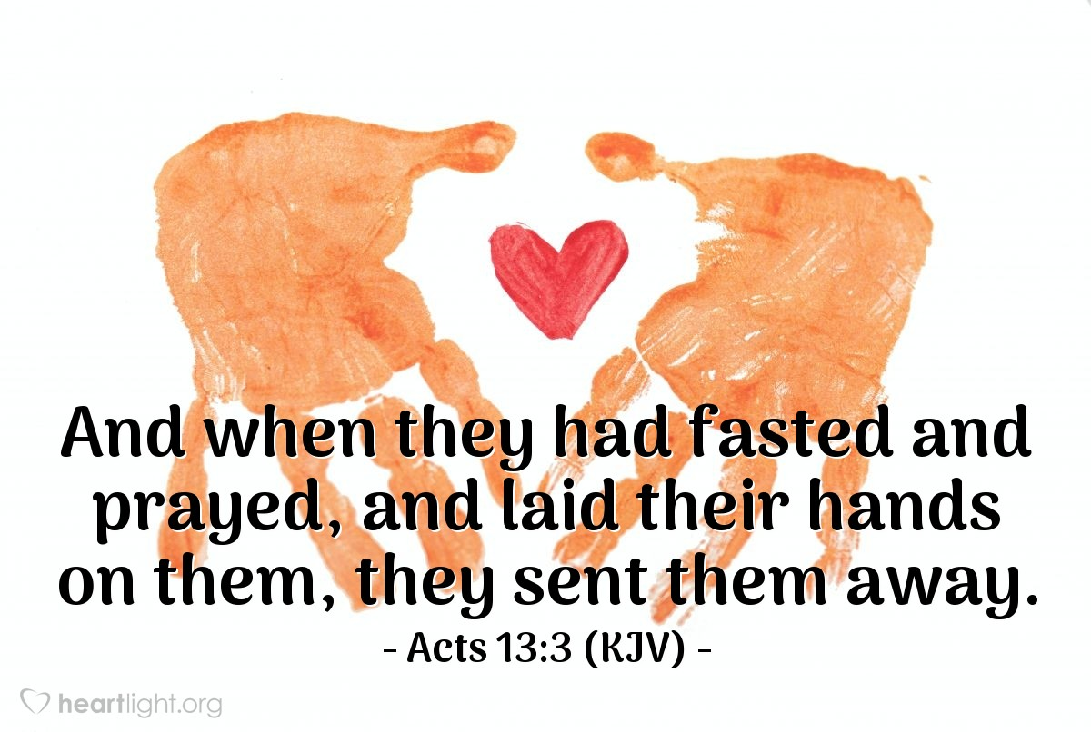 Illustration of Acts 13:3 (KJV) — And when they had fasted and prayed, and laid their hands on them, they sent them away.