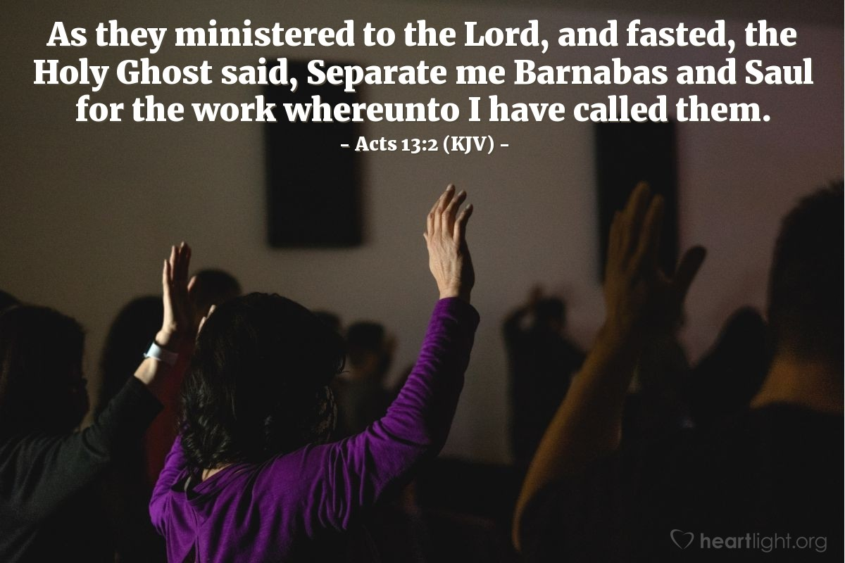 Illustration of Acts 13:2 (KJV) — As they ministered to the Lord, and fasted, the Holy Ghost said, Separate me Barnabas and Saul for the work whereunto I have called them.