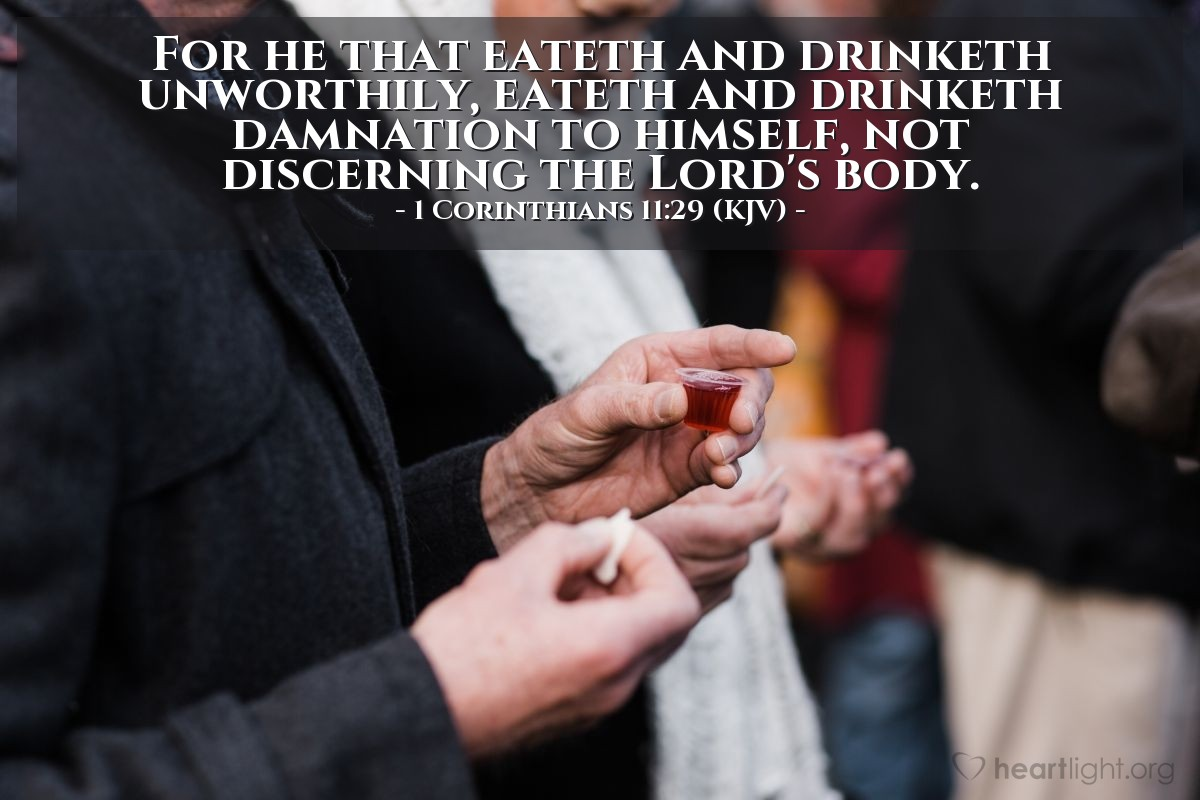 Illustration of 1 Corinthians 11:29 (KJV) — For he that eateth and drinketh unworthily, eateth and drinketh damnation to himself, not discerning the Lord's body.
