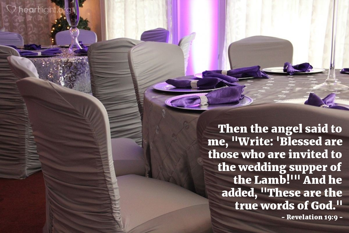 "Illustration of Revelation 19:9 — Then the angel said to me, ""Write: 'Blessed are those who are invited to the wedding supper of the Lamb!'"" And he added, ""These are the true words of God."""