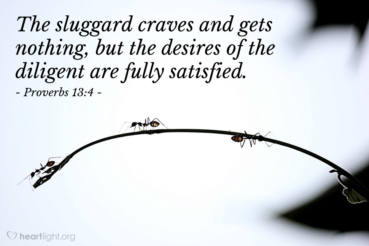 Illustration of Proverbs 13:4 — The sluggard craves and gets nothing, but the desires of the diligent are fully satisfied.