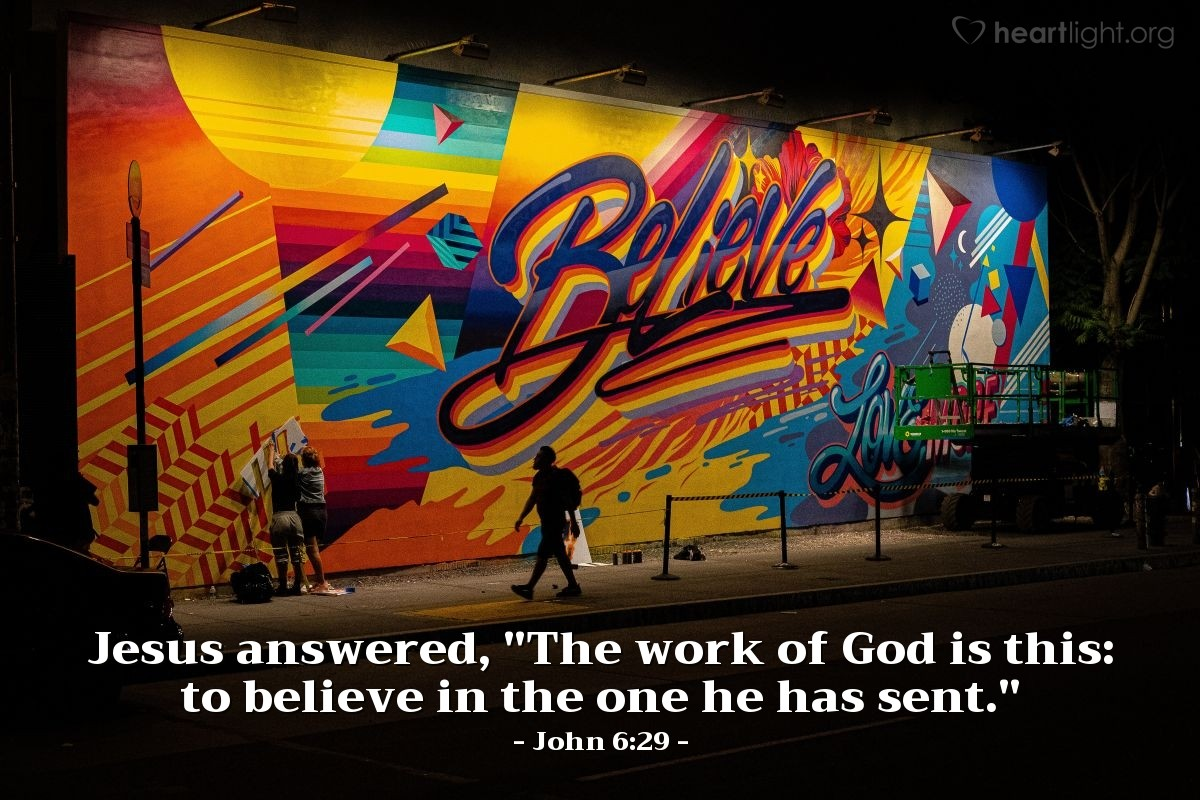 "Illustration of John 6:29 — Jesus answered, ""The work of God is this: to believe in the one he has sent."""