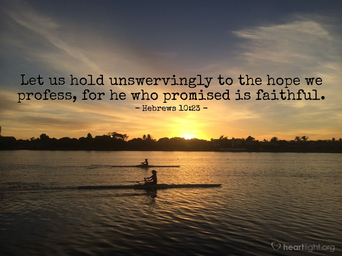 Illustration of Hebrews 10:23 — Let us hold unswervingly to the hope we profess, for he who promised is faithful.
