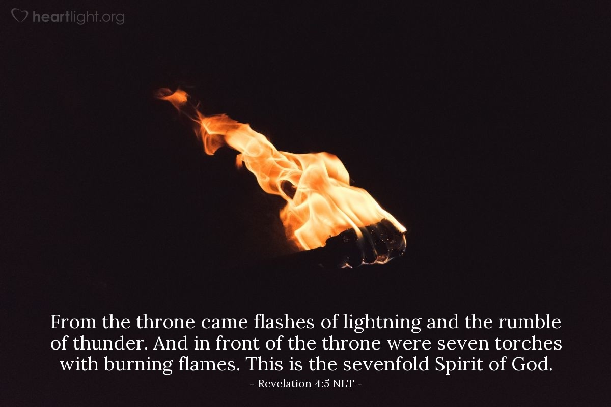Illustration of Revelation 4:5 NLT — From the throne came flashes of lightning and the rumble of thunder. And in front of the throne were seven torches with burning flames. This is the sevenfold Spirit of God.
