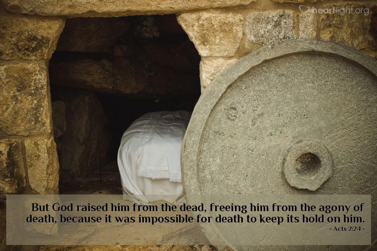 Illustration of Acts 2:24 — But God raised him from the dead, freeing him from the agony of death, because it was impossible for death to keep its hold on him.
