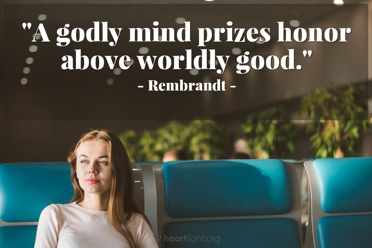 "Illustration of Rembrandt — ""A godly mind prizes honor above worldly good."""