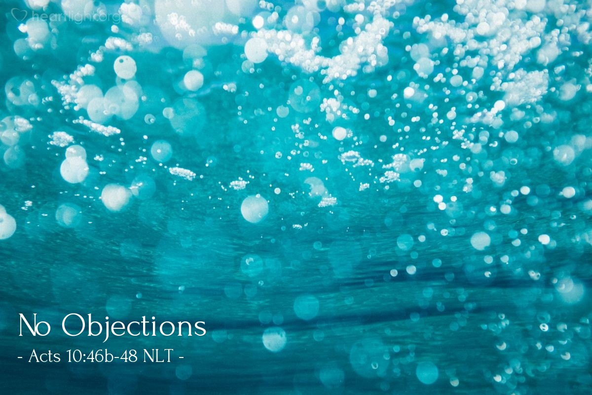 """Illustration of Acts 10:46b-48 NLT — """"Can anyone object to their being baptized, now that [Cornelius and his relatives and friends] have received the Holy Spirit just as we did?"""""""