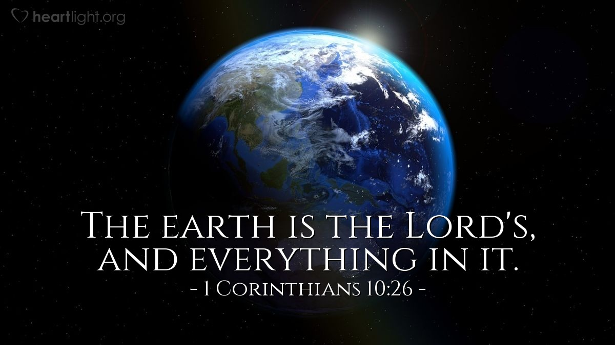 Illustration of 1 Corinthians 10:26 — The earth is the Lord's, and everything in it.