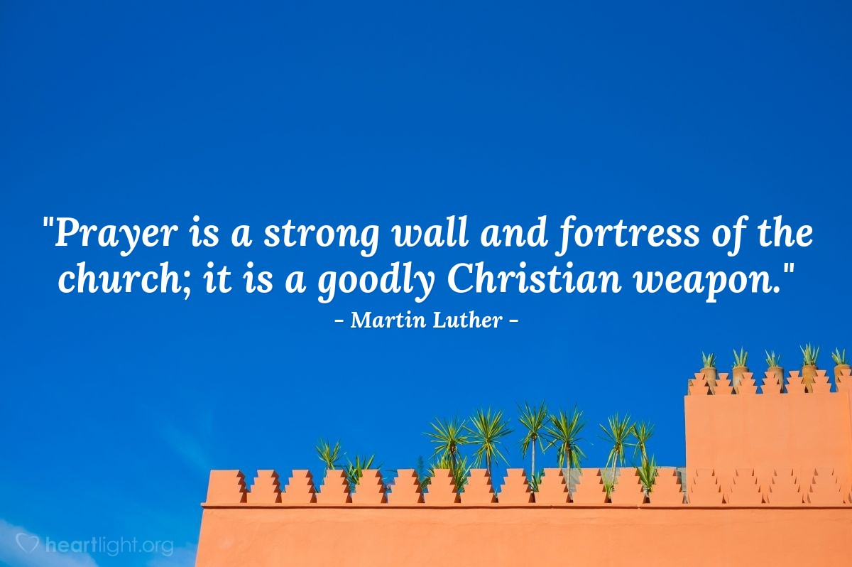 """Illustration of Martin Luther — """"Prayer is a strong wall and fortress of the church; it is a goodly Christian weapon."""""""