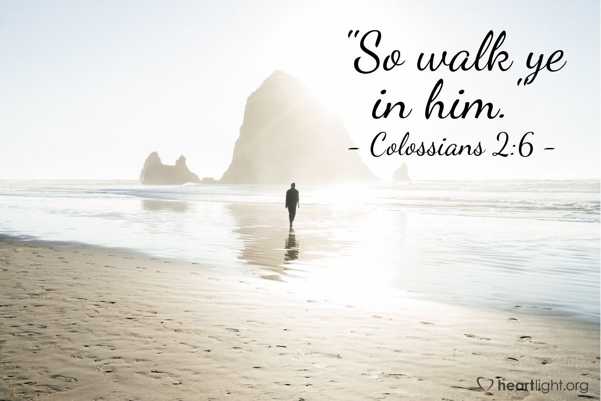 "Illustration of Colossians 2:6 — ""So walk ye in him."""
