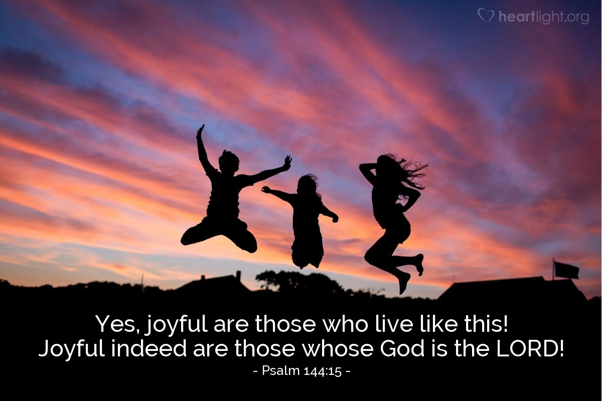Illustration of Psalm 144:15 — Yes, joyful are those who live like this! Joyful indeed are those whose God is the LORD!