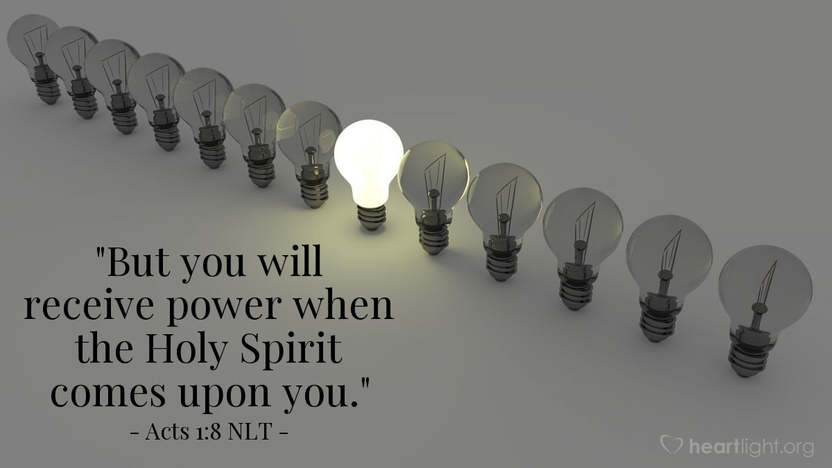 "Illustration of Acts 1:8 NLT — ""But you will receive power when the Holy Spirit comes upon you."""