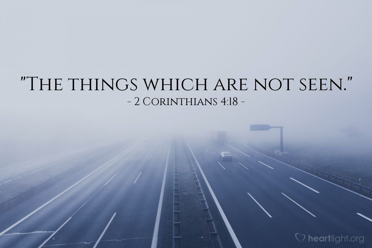 "Illustration of 2 Corinthians 4:18 — ""The things which are not seen."""