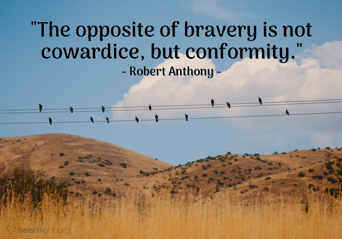 """Illustration of Robert Anthony — """"The opposite of bravery is not cowardice, but conformity."""""""