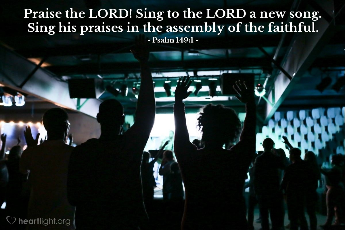 Illustration of Psalm 149:1 — Praise the LORD! Sing to the LORD a new song. Sing his praises in the assembly of the faithful.