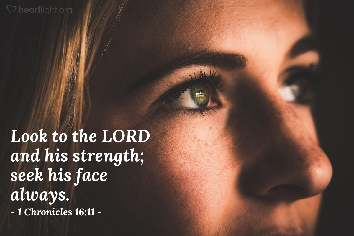 Illustration of 1 Chronicles 16:11 — Look to the LORD and his strength; seek his face always.