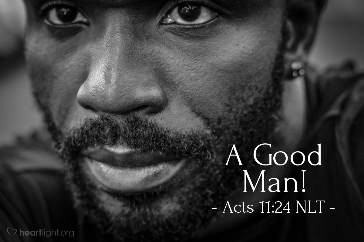 Illustration of Acts 11:24 NLT — Barnabas was a good man, full of the Holy Spirit and strong in faith. And many people were brought to the Lord.