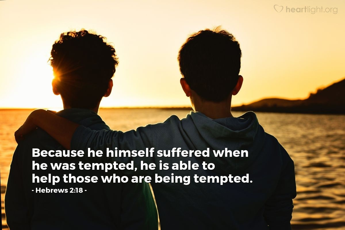 Illustration of Hebrews 2:18 — Because he himself suffered when he was tempted, he is able to help those who are being tempted.