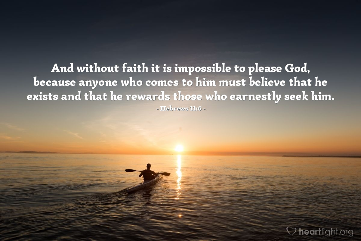 Illustration of Hebrews 11:6 — And without faith it is impossible to please God, because anyone who comes to him must believe that he exists and that he rewards those who earnestly seek him.