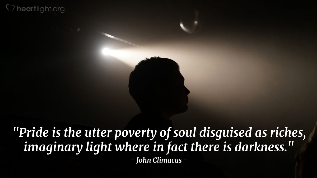 "Illustration of John Climacus — ""Pride is the utter poverty of soul disguised as riches, imaginary light where in fact there is darkness."""
