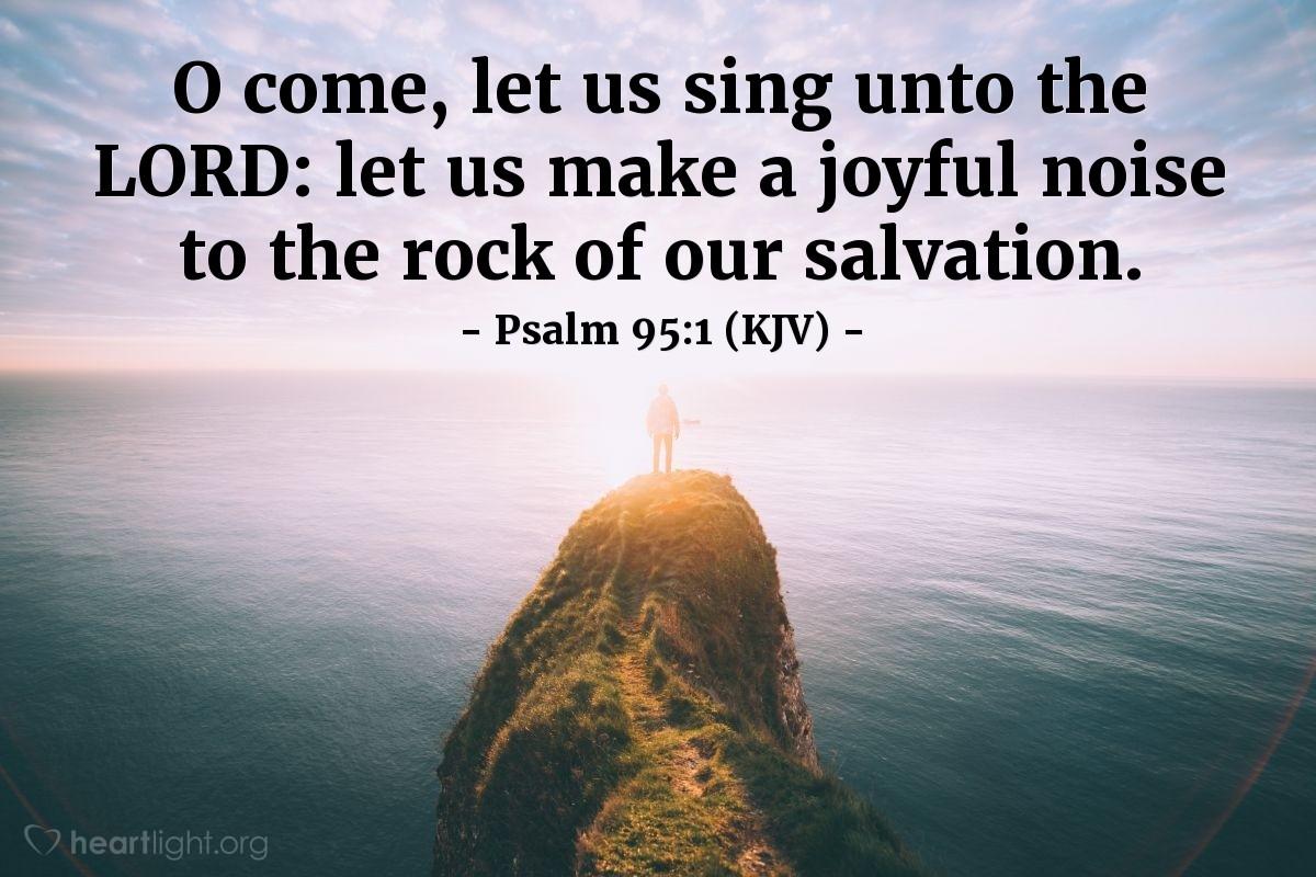 Psalm 95:1 (KJV) — Today's Verse for Tuesday, February 26, 2019