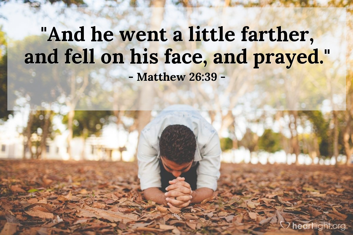 """Illustration of Matthew 26:39 — """"And he went a little farther, and fell on his face, and prayed."""""""