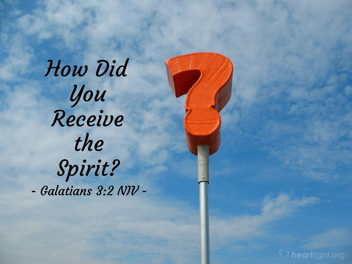Illustration of Galatians 3:2 NIV — I would like to learn just one thing from you: Did you receive the Spirit by observing the law, or by believing what you heard?