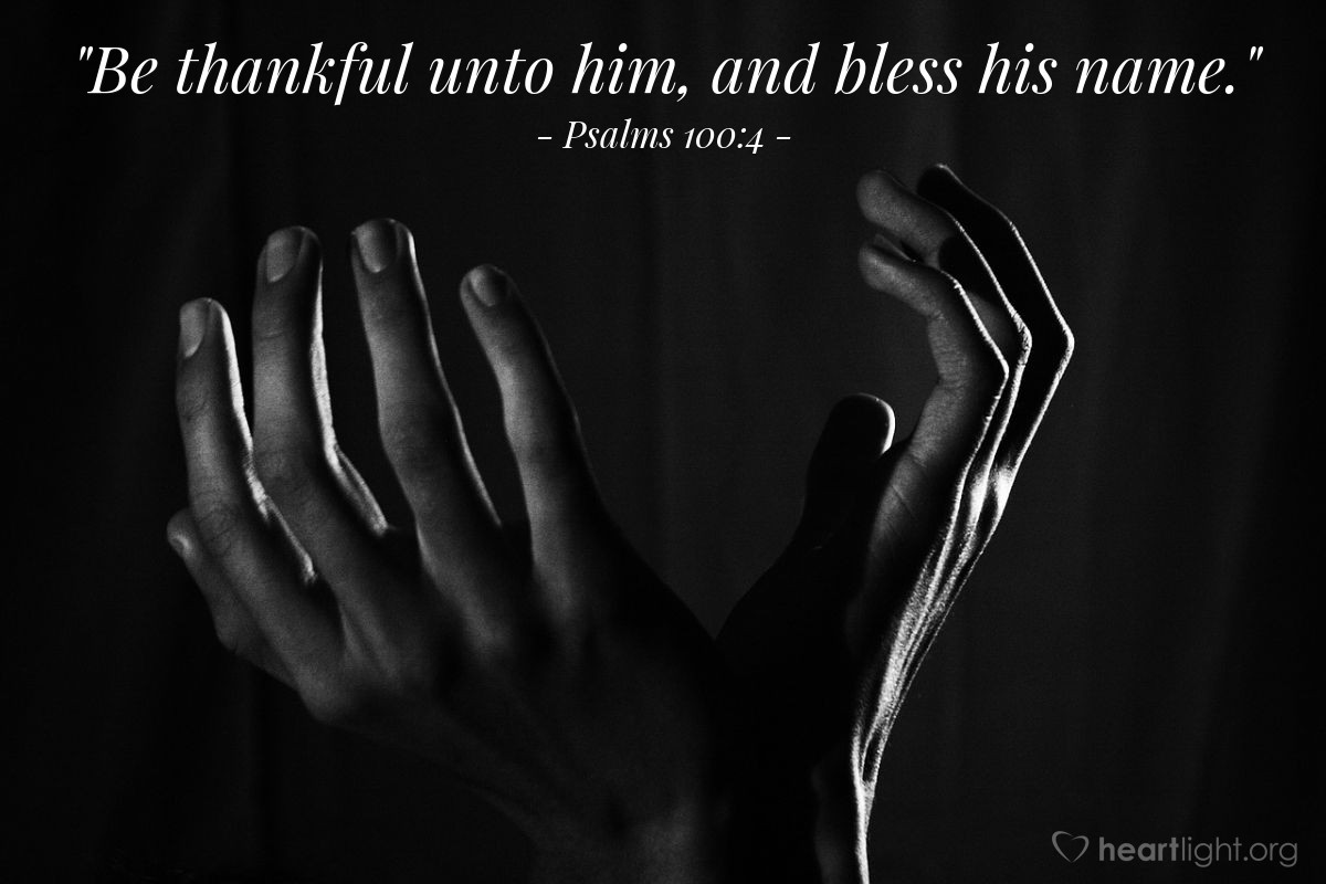 """Illustration of Psalms 100:4 — """"Be thankful unto him, and bless his name."""""""