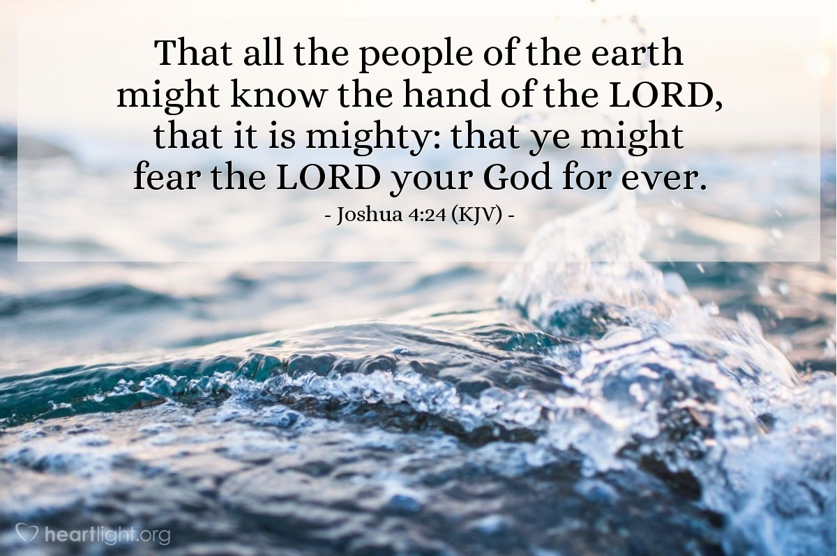 Illustration of Joshua 4:24 (KJV) — That all the people of the earth might know the hand of the LORD, that it is mighty: that ye might fear the LORD your God for ever.