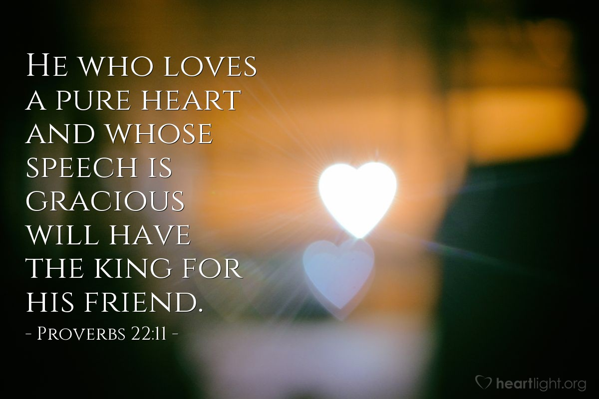 Illustration of Proverbs 22:11 — He who loves a pure heart and whose speech is gracious will have the king for his friend.