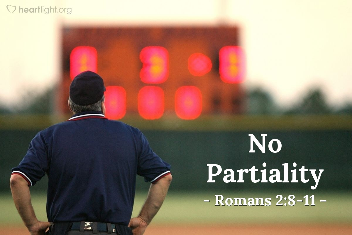 No Partiality — Romans 2:8-11