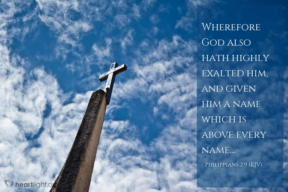 Illustration of Philippians 2:9 (KJV) — Wherefore God also hath highly exalted him, and given him a name which is above every name...