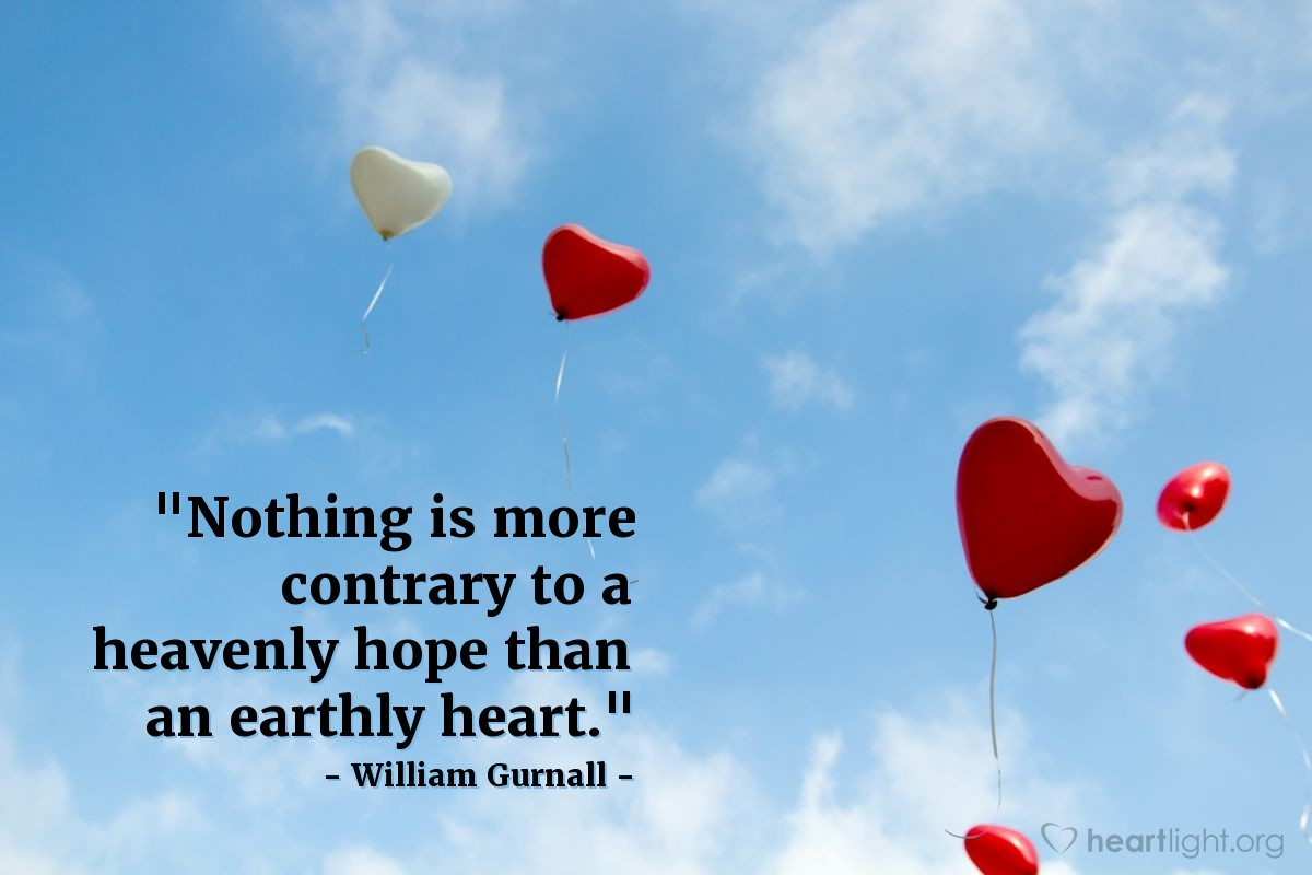 """Illustration of William Gurnall — """"Nothing is more contrary to a heavenly hope than an earthly heart."""""""