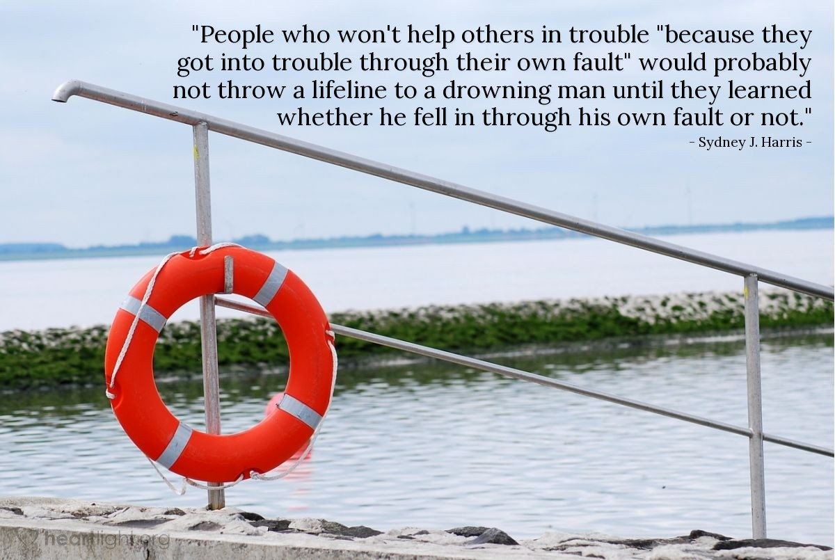 "Illustration of Sydney J. Harris — ""People who won't help others in trouble ""because they got into trouble through their own fault"" would probably not throw a lifeline to a drowning man until they learned whether he fell in through his own fault or not."""