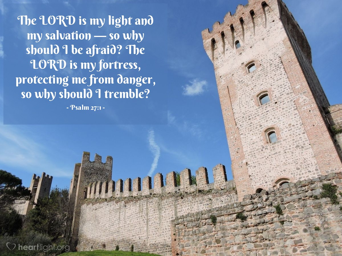 Illustration of Psalm 27:1 — The LORD is my light and my salvation — so why should I be afraid? The LORD is my fortress, protecting me from danger, so why should I tremble?