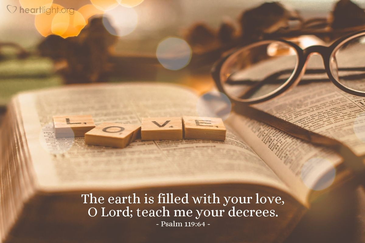 Illustration of Psalm 119:64 — The earth is filled with your love, O Lord; teach me your decrees.