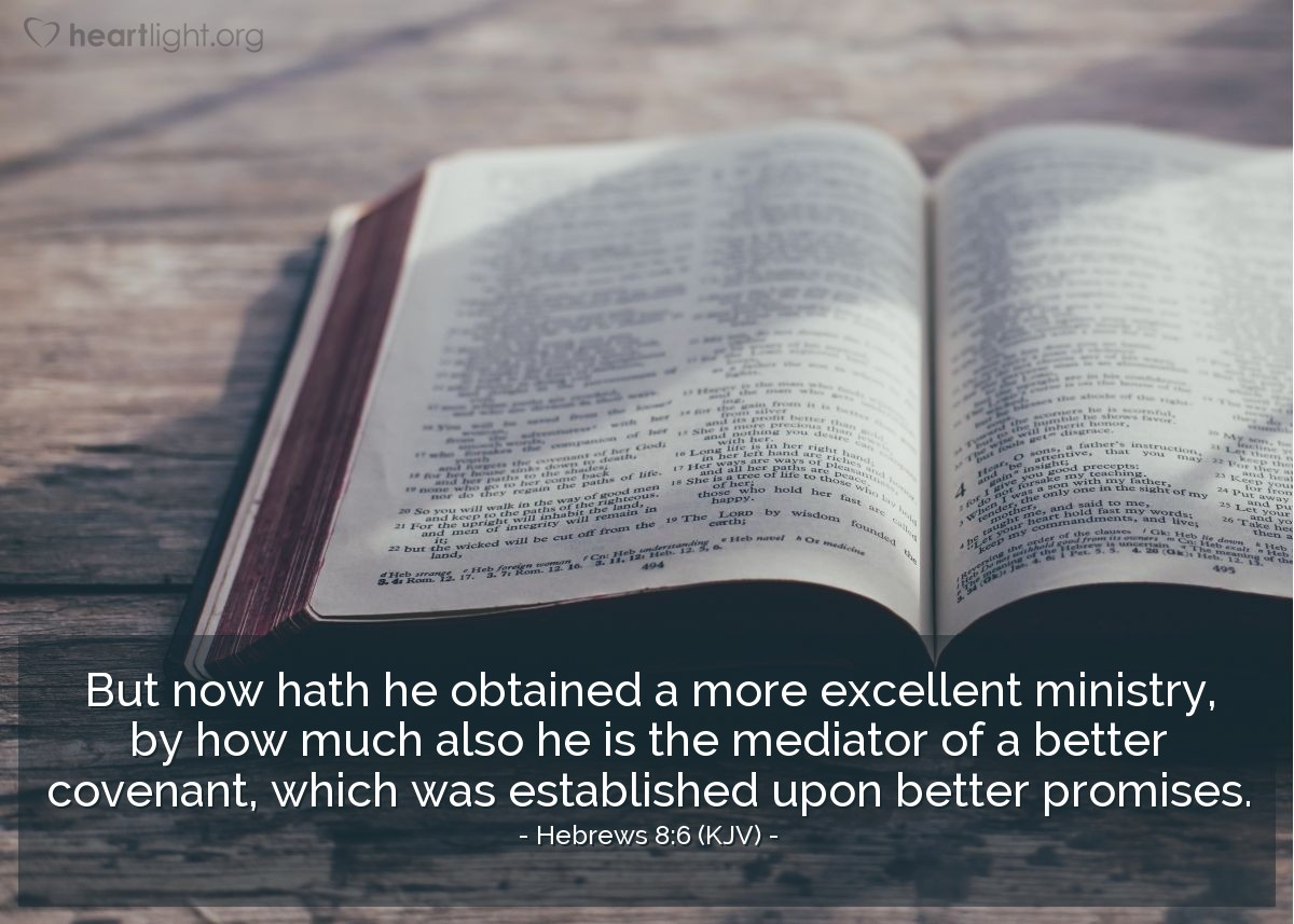 Illustration of Hebrews 8:6 (KJV) — But now hath he obtained a more excellent ministry, by how much also he is the mediator of a better covenant, which was established upon better promises.
