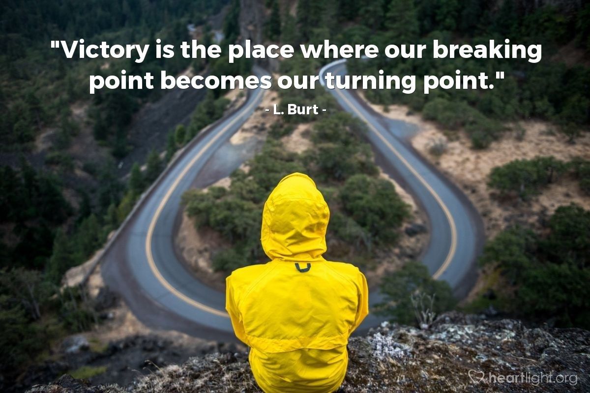 """Illustration of L. Burt — """"Victory is the place where our breaking point becomes our turning point."""""""
