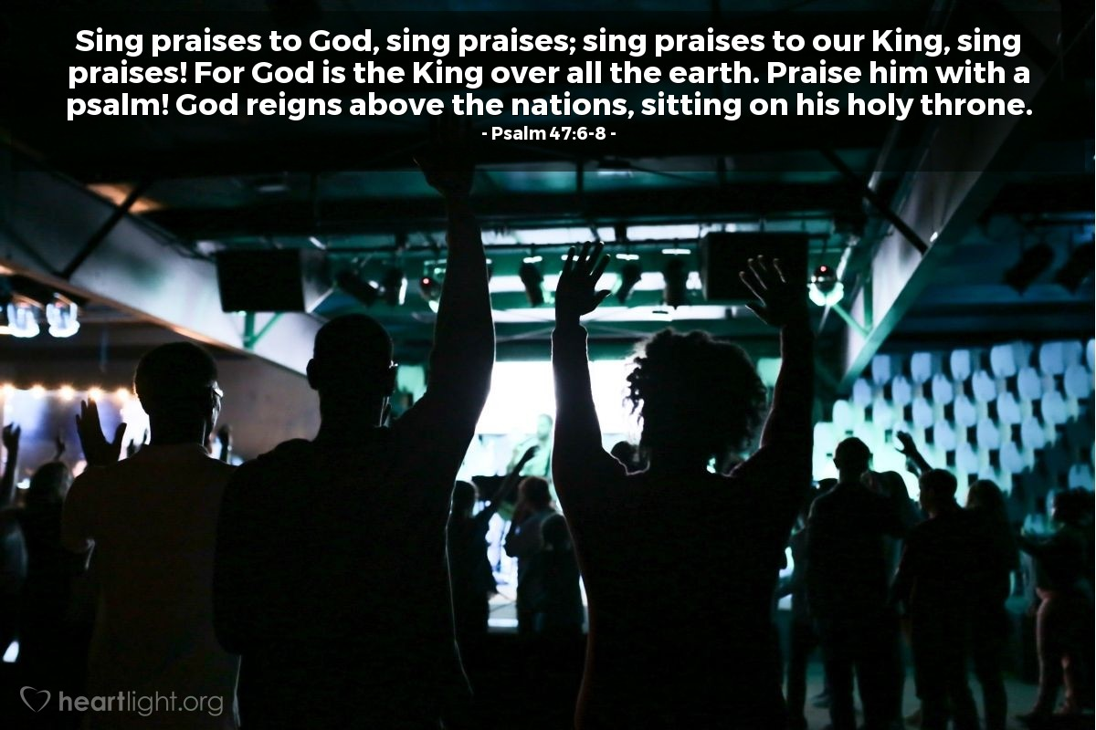 Illustration of Psalm 47:6-8 — Sing praises to God, sing praises; sing praises to our King, sing praises! For God is the King over all the earth. Praise him with a psalm! God reigns above the nations, sitting on his holy throne.