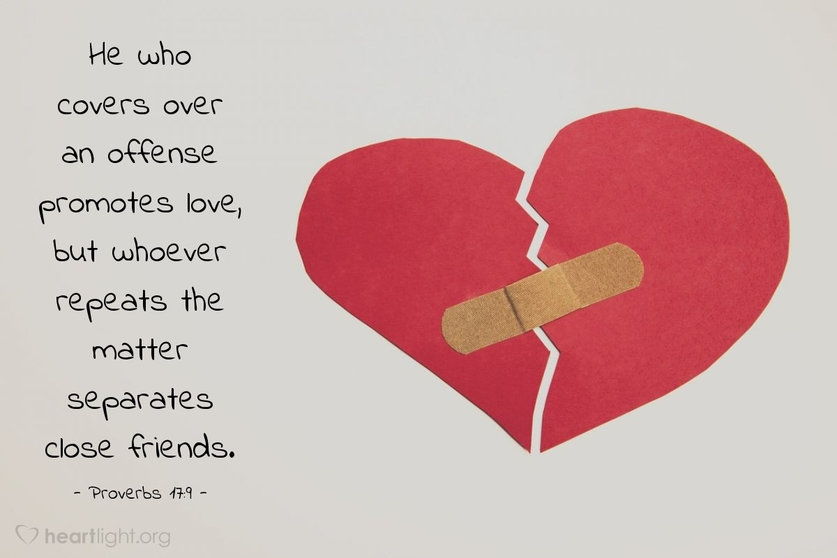Illustration of Proverbs 17:9 — He who covers over an offense promotes love, but whoever repeats the matter separates close friends.