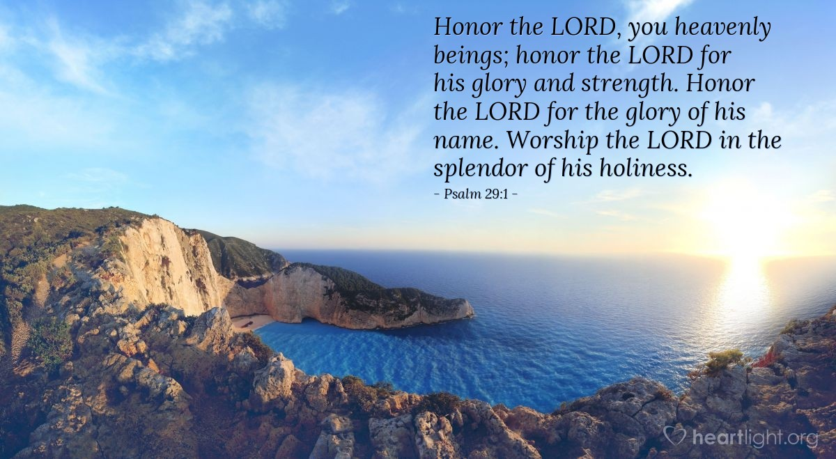 Illustration of Psalm 29:1 — Honor the LORD, you heavenly beings; honor the LORD for his glory and strength. Honor the LORD for the glory of his name. Worship the LORD in the splendor of his holiness.