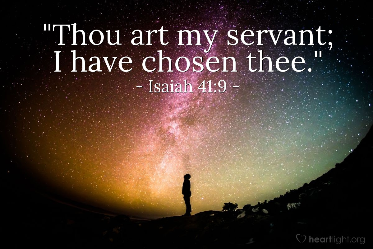 "Illustration of Isaiah 41:9 — ""Thou art my servant; I have chosen thee."""