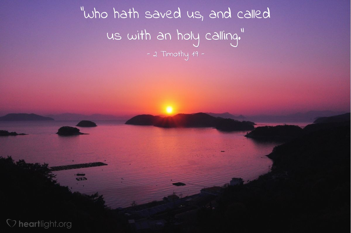 "Illustration of 2 Timothy 1:9 — ""Who hath saved us, and called us with an holy calling."""