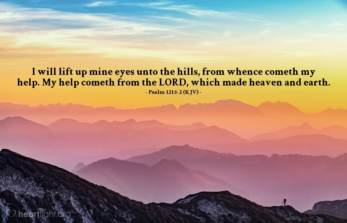 Illustration of Psalm 121:1-2 (KJV) — I will lift up mine eyes unto the hills, from whence cometh my help. My help cometh from the LORD, which made heaven and earth.