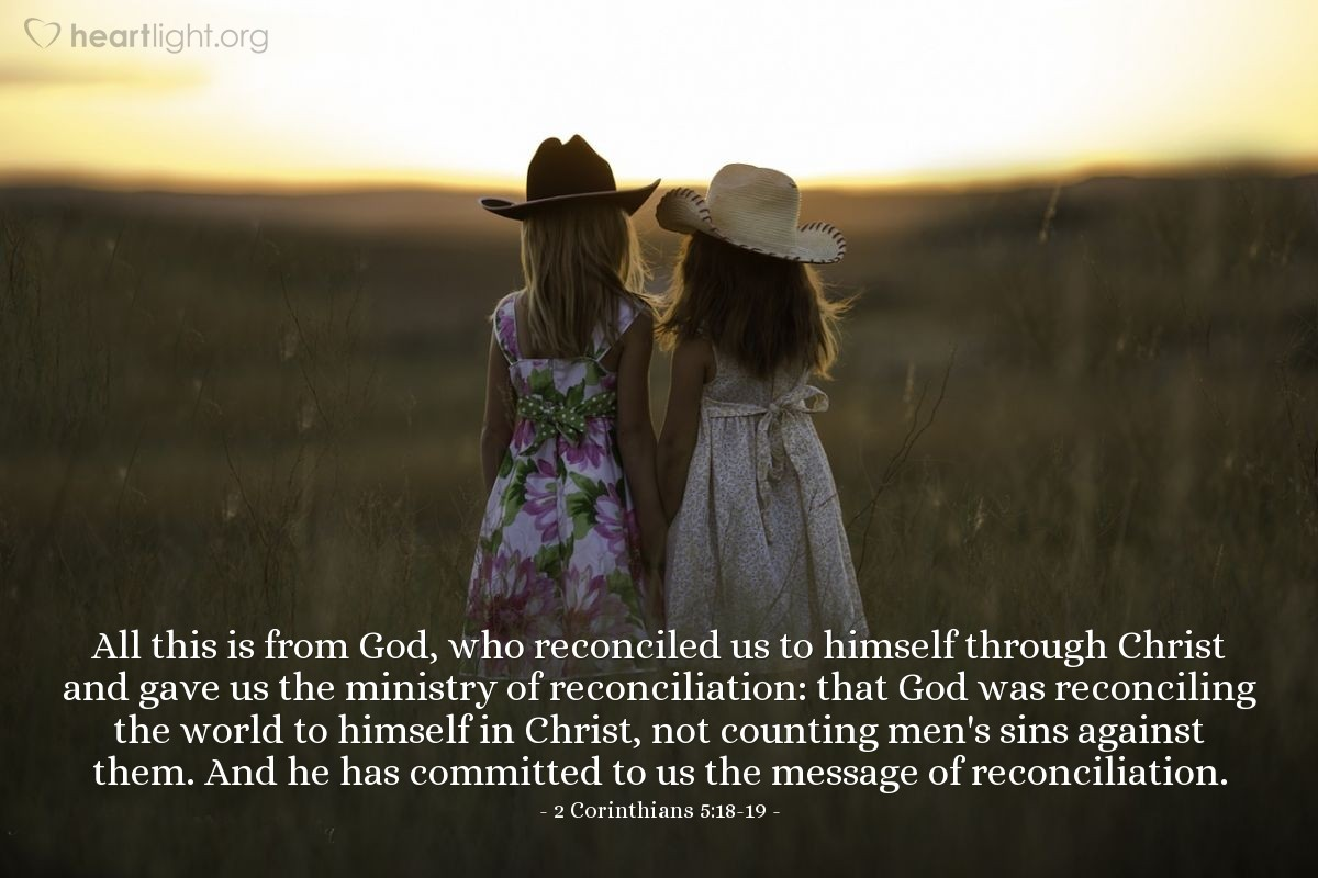 Illustration of 2 Corinthians 5:18-19 — All this is from God, who reconciled us to himself through Christ and gave us the ministry of reconciliation: that God was reconciling the world to himself in Christ, not counting men's sins against them. And he has committed to us the message of reconciliation.
