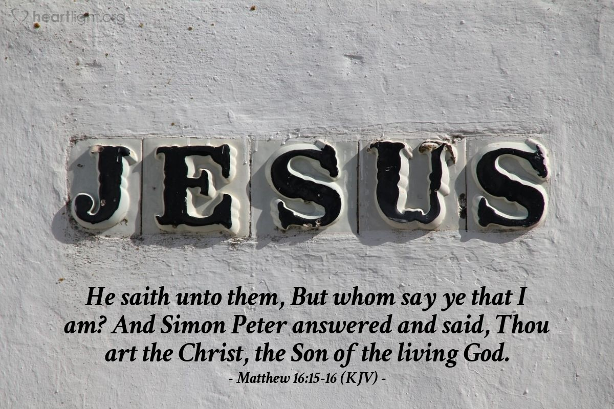 Illustration of Matthew 16:15-16 (KJV) — He saith unto them, But whom say ye that I am? And Simon Peter answered and said, Thou art the Christ, the Son of the living God.