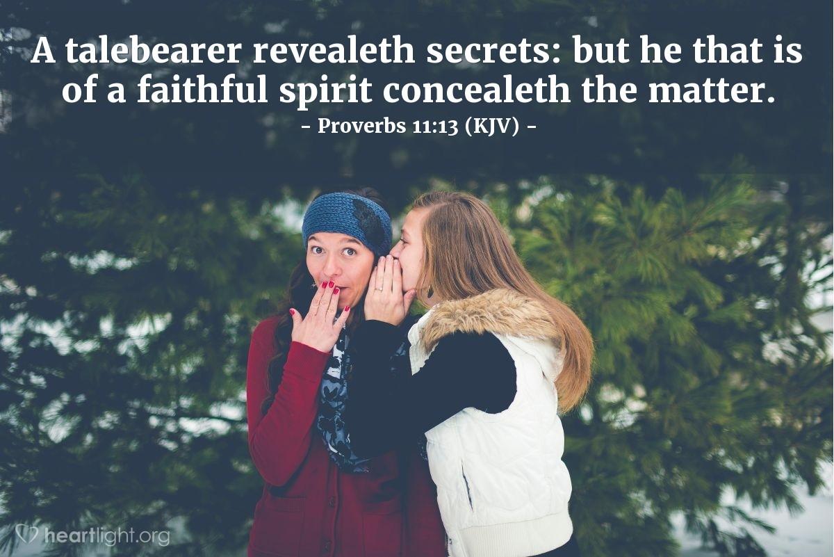 Illustration of Proverbs 11:13 (KJV) — A talebearer revealeth secrets: but he that is of a faithful spirit concealeth the matter.