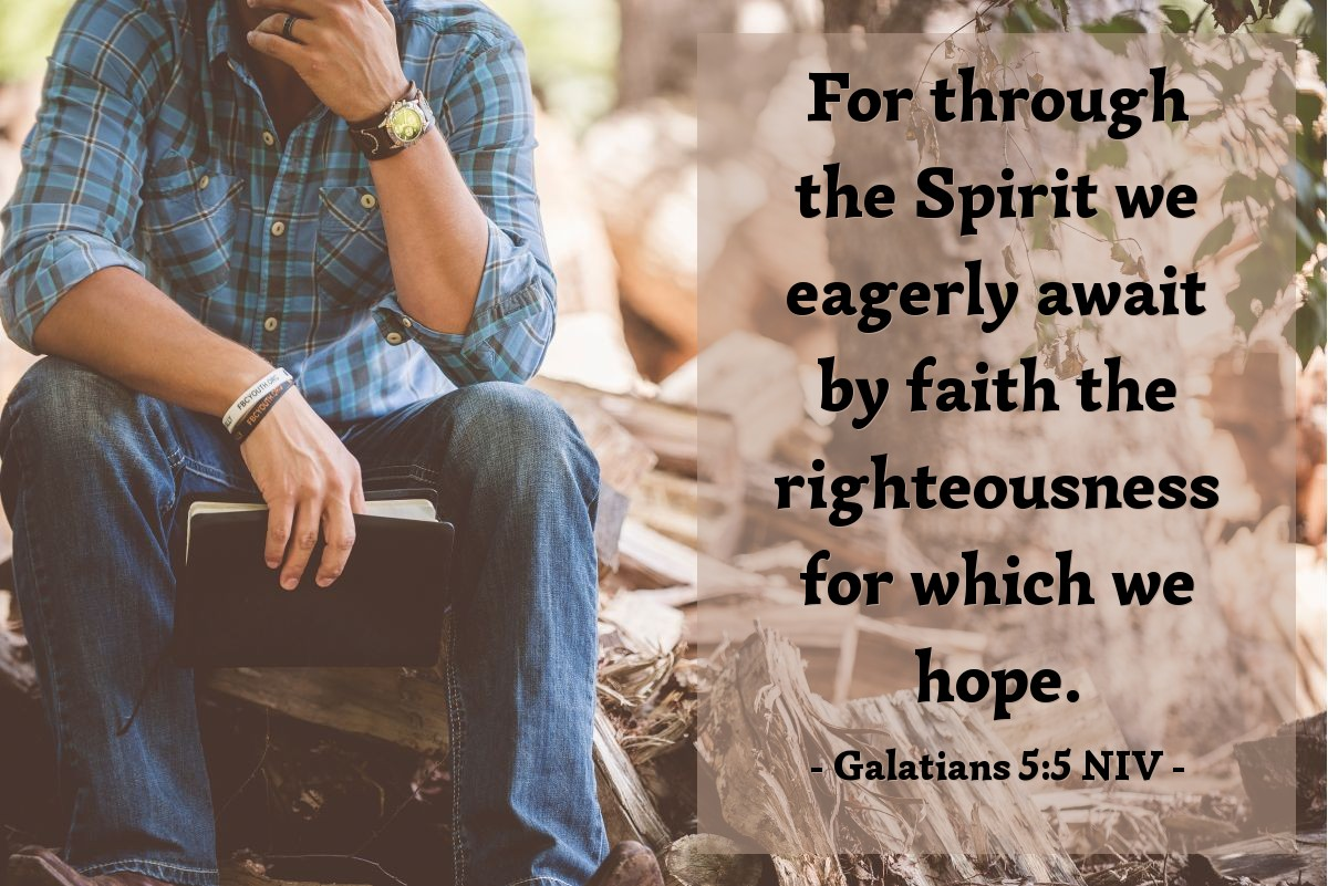 Illustration of Galatians 5:5 NIV — For through the Spirit we eagerly await by faith the righteousness for which we hope.