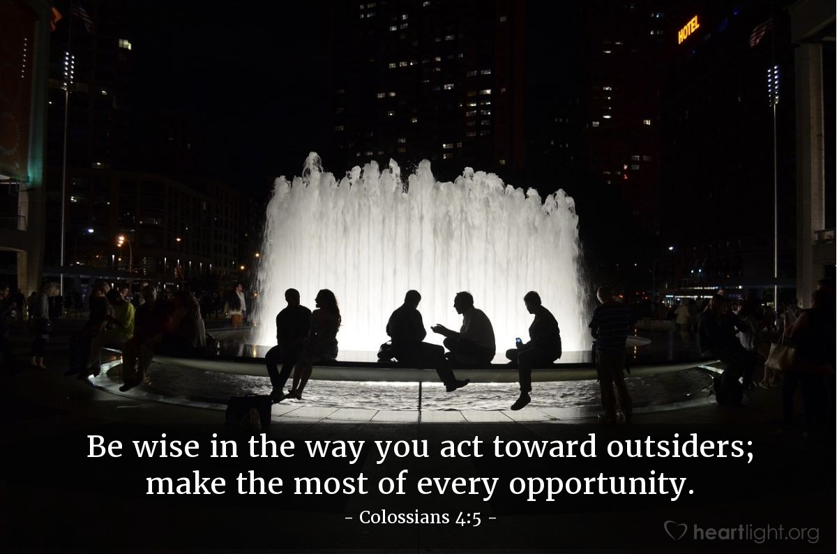 Illustration of Colossians 4:5 — Be wise in the way you act toward outsiders; make the most of every opportunity.