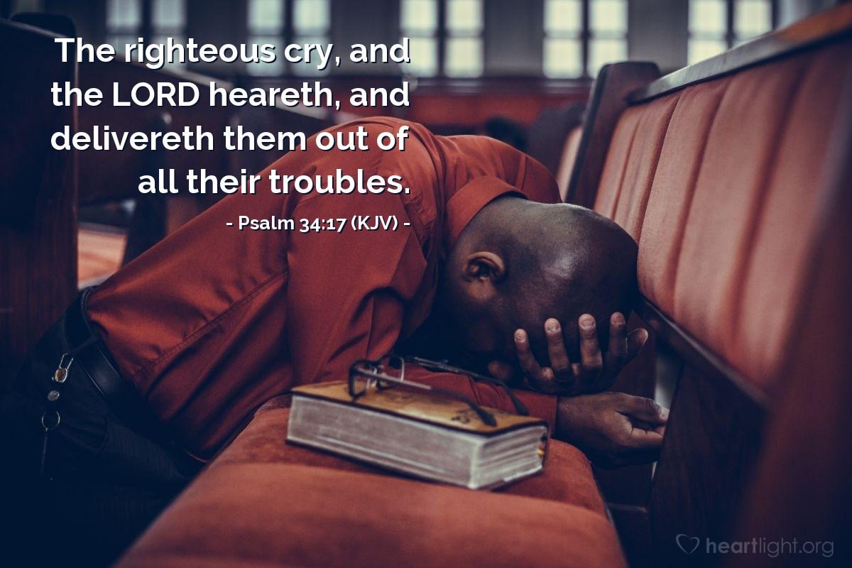 Psalm 34:17 (KJV) — Today's Verse for Monday, October 16, 2017